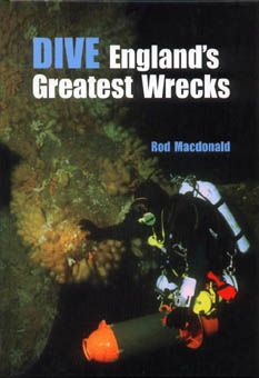 Dive Englands Greatest Wrecks - Rod McDonald