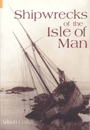 Shipwrecks of the Isle of Man - Adrian Corkill