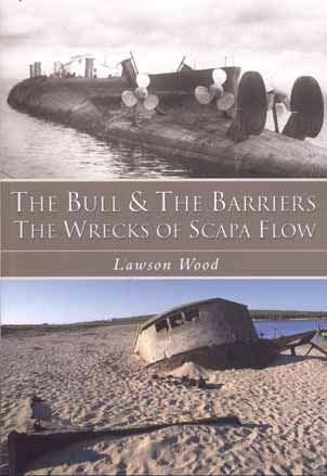 The Bull and the Barriers the Wrecks of Scapa Flow - Lawson Wood