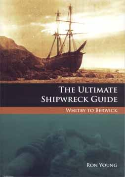 The Ultimate Shipwreck Guide - Whitby to Berwick - Ron Young